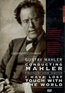 Gustav Mahler: Conducting Mahler - I Have Lost Touch With The World Movie