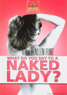 What Do You Say To A Naked Lady? Movie
