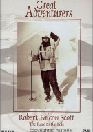 Great Adventurers: Robert Falcon Scott - The Race To The Pole Movie