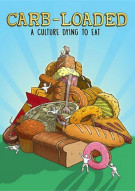 Carb Loaded: A Culture Dying To Eat Movie
