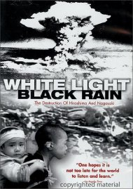 White Light / Black Rain: The Destruction Of Hiroshima And Nagasaki Movie