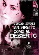 Ciudad Juarez: Tan Infinito Como El Desierto Movie