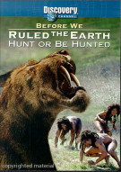 Before We Ruled The Earth: Hunt Or Be Hunted Movie