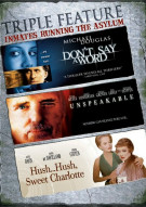 Dont Say A Word / Unspeakable / Hush Hush Sweet Charlotte (Triple Feature) Movie