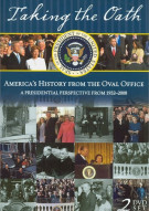 Taking The Oath: Americas History From The Oval Office - A Presidential Perspective From 1932 - 2008 Movie