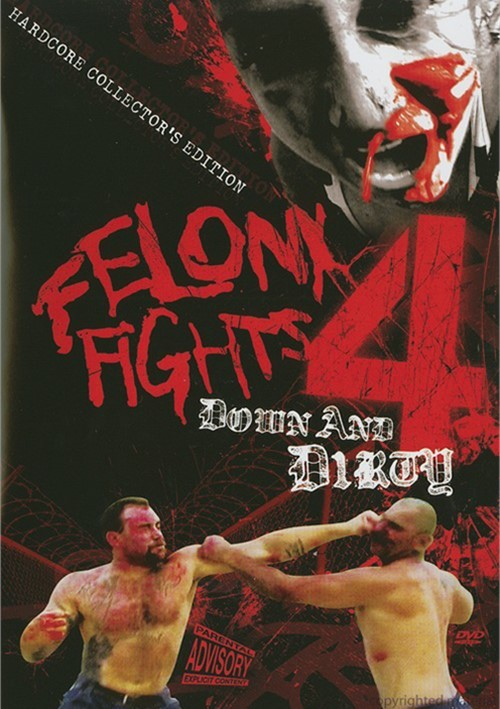 Felony Fights: Volume 4 - Down & Dirty Movie