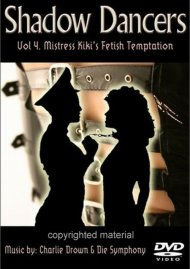 Shadow Dancers: Volume 4 - Mistress Kikis Fetish Temptation Movie