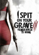 I Spit On Your Grave 3: Vengeance Is Mine Movie