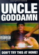 Uncle Goddamn: Dont Try This At Home! Movie