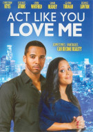 Act Like You Love Me Movie