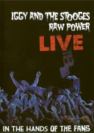 Iggy And The Stooges: Raw Power Live - In The Hands Of The Fans Movie