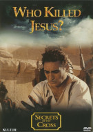 Secrets Of The Cross: Who Killed Jesus? Movie