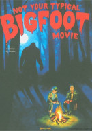 Not Your Typical Bigfoot Movie Movie