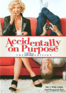 Accidentally On Purpose: The DVD Edition Movie
