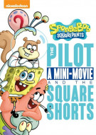 SpongeBob SquarePants: The Pilot - A Mini-Movie And The Square Shorts Movie