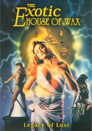 Exotic House Of Wax, The Movie