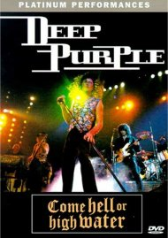 Deep Purple: Come Hell Or High Water Movie