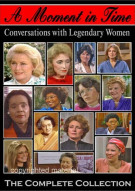 Moment In Time, A: Conversations With Legendary Women - The Complete Collection Movie