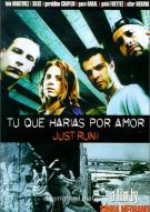 Tu Que Harias Por Amore (Just Run) Movie
