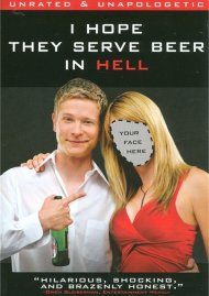 I Hope They Serve Beer In Hell: Unrated & Unapologetic Movie