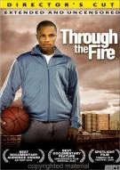 Through The Fire: Directors Cut Movie