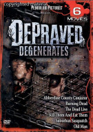 Depraved Degenerates: 6 Movies
