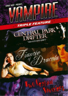 Vampire Triple Feature: Fiancée Of Dracula / Two Orphan Vampires / Central Park Drifter