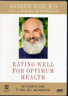 Andrew Weil M.D.: Eating Well For Optimum Health