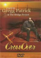 Pastor Gregg Patrick & The Bridge Project: Crossover