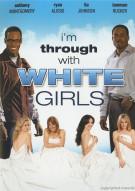 Im Through With White Girls