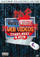 Worlds Wildest Web Videos: Crazy, Sexy & Sick