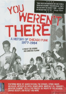 You Werent There: A History Of Chicago Punk 1977 - 1984