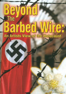 Beyond The Barbed Wire: An Artists View Of The Holocaust