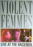 Violent Femmes: Life At The Hacienda 1983/84