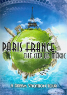 Paris, France: The City Of Magic - Dream Vacation Tour