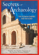 Secrets Of Archaeology: The Roman Empire And Beyond