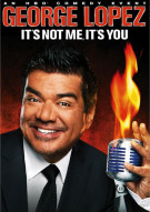 George Lopez: Its Not Me, Its You