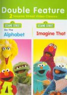 Sesame Street: Do The Alphabet / Imagine That (Double Feature)