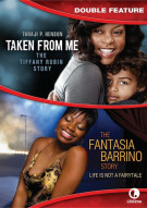 Taken From Me: The Tiffany Rubin Story / The Fantasia Barrino Story: Life Is Not A Fairytale