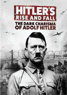 Hitlers Rise And Fall: The Dark Charisma Of Adolf Hitler