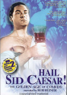 Hail Sid Caesar!: The Golden Age Of Comedy