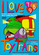 I Love Toy Trains:  Parts 7, 8 & 9