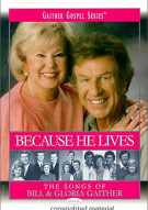 Bill and Gloria Gaither: Because He Lives - The Songs of Bill & Gloria Gaither