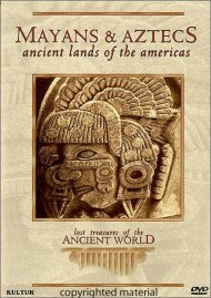 Lost Treasures Of The Ancient World: The Mayans & Aztecs - Ancient Lands Of The Americas
