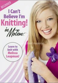 I Cant Believe Im Knitting!