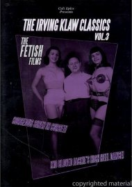 Irving Klaw Classics, The: Volume 3 - The Fetish Films