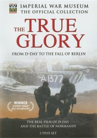Imperial War Museum: The True Glory - From D-Day To The Fall Of Berlin