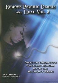 Remove Psychic Debris And Heal: Vol. 3