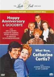 Happy Anniversary & Goodbye / What Now, Catherine Curtis? (Lucille Ball Double Feature)