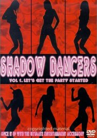 Shadow Dancers: Volume 1 - Lets Get The Party Started